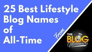 Here are 25 of the best lifestyle blog names all-time, which will give you plenty ideas for naming your own blog.