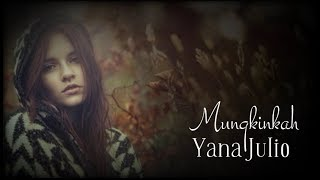 [3.68 MB] Yana Julio – Mungkinkah (with lyrics)