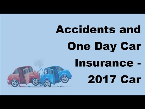 Accidents and One Day Car Insurance -  2017 Car Insurance Accident Policy