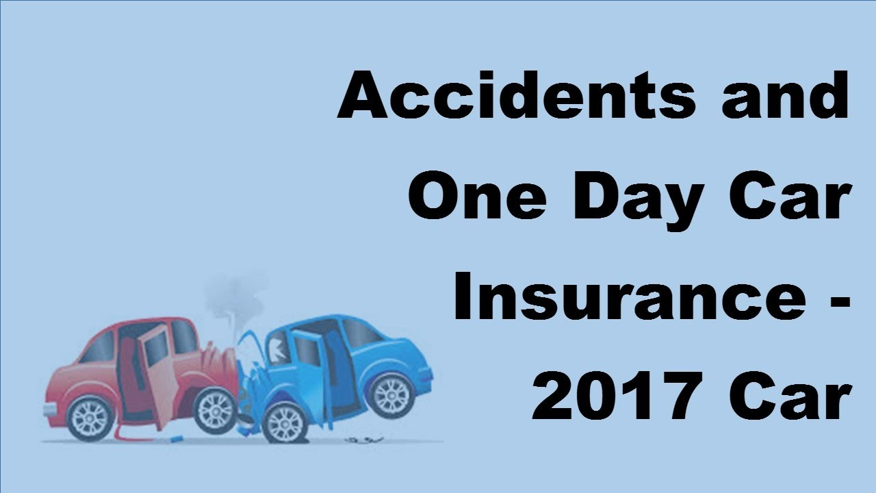 Accidents And One Day Car Insurance 2017 Car Insurance Accident