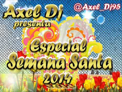 22.Axel Dj Presenta Especial Semana Santa 2014