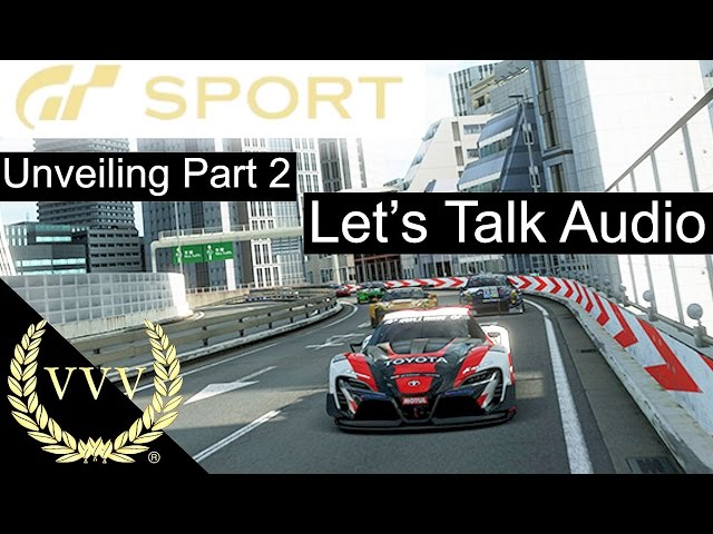 GT Sport Unveiling Part 2 - Let's Talk Audio