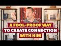 A Fool-Proof Way To Create Connection With Him | Relationship Advice for Women by Mat Boggs