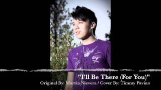 I'll Be There (For You) [Cover] ~ Timmy Pavino