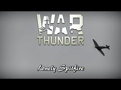 War Thunder - Lonely Spitfire