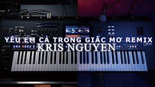 DJ Yêu em cả trong giấc mơ Remix - Organ l Kris Nguyen