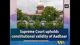Supreme Court upholds constitutional validity of Aadhaar - #ANI News