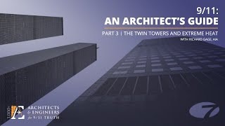 /11: An Architect's Guide - Part 3: The Twin Towers and Extreme Heat (1/28/21 Webinar - R Gage)