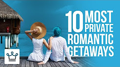 10 Most Private Romantic Getaways