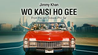 Jimmy Khan | Wo Kaisi Ho Gee | From The Film (Dobara Phir Se)