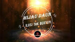Download HIJAU DAUN Ilusi tak bertepi lirik