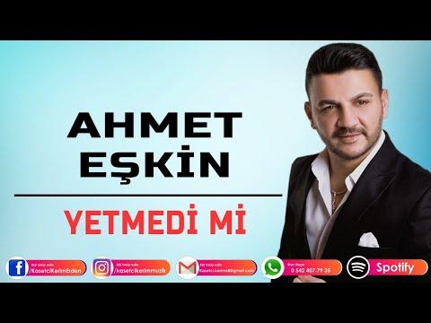 AHMET EŞKİN - YETMEDİMİ
