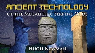 Ancient Technology of the Megalithic Serpent Gods | Hugh Newman | Megalithomania