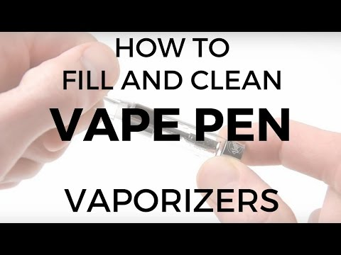 How to Fill & Clean Pen Vaporizers