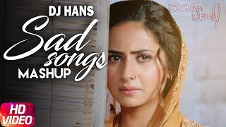 Punjabi Sad Songs Mashup - DJ Hans | Non Stop Best Punjabi Sad Songs Collection | Breakup Megamix