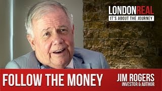 Jim Rogers - Follow the Money $$$ | London Real