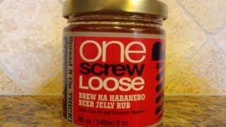 "One Screw Loose ""brew Ha Habanero Beer Jelly Rub"" Review"