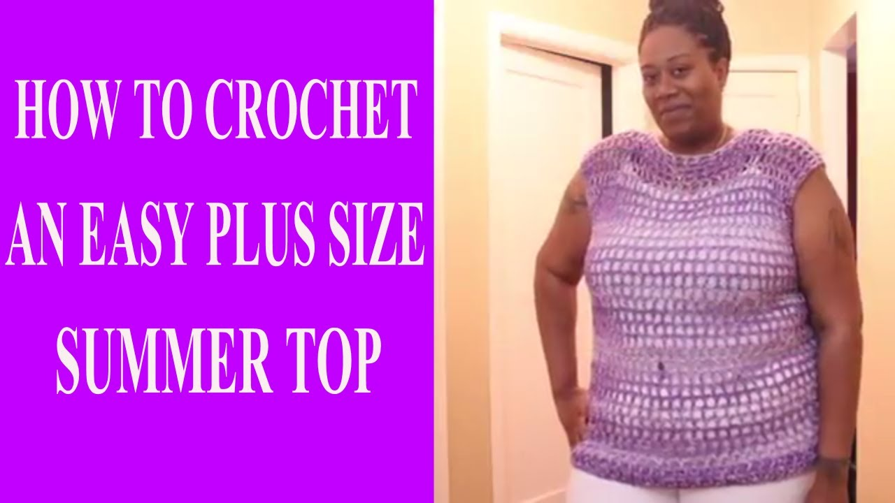 How To Crochet An Easy Plus Size Summer Top Jackie1113 Youtube