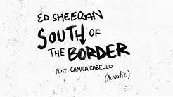 Ed Sheeran - South of the Border (feat. Camila Cabello) [Acoustic]