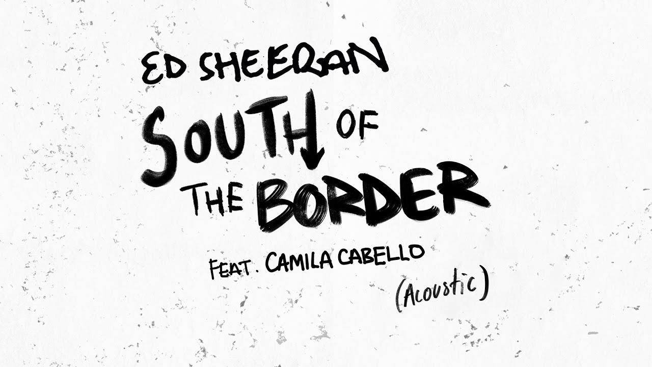 Ed sheeran camila cabello south of the border
