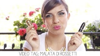 Video Tag: Malata di Rossetti !!!