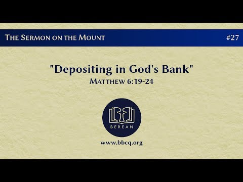 27. Depositing in God's Bank (Matthew 6:19-24)