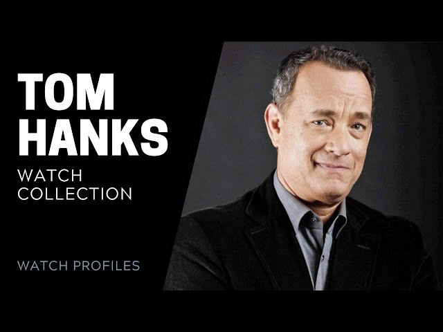 Tom Hanks Watch Collection | SwissWatchExpo [Watch Collection]