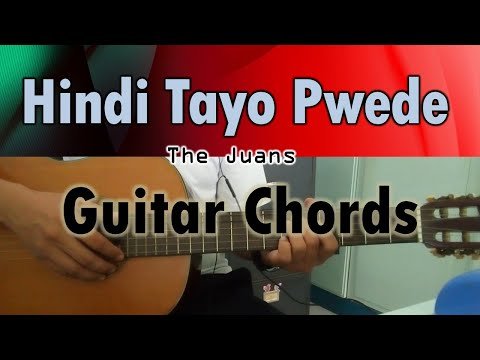 Hindi Tayo Pwede - The Juans - Guitar Chords