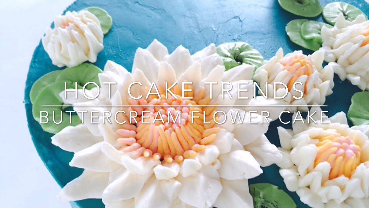 Hot Cake Trends Buttercream Water Lily Cake How To Make By Olga