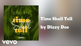 Dizzy Dee - Time Shall Tell (AUDIO)