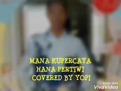 Mana kupercaya hana pertiwi covered by yopi
