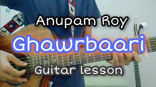 Ghawrbaari (ঘরবাড়ি) Guitar Lesson by Anupam Roy | easy guitar chord and strumming |