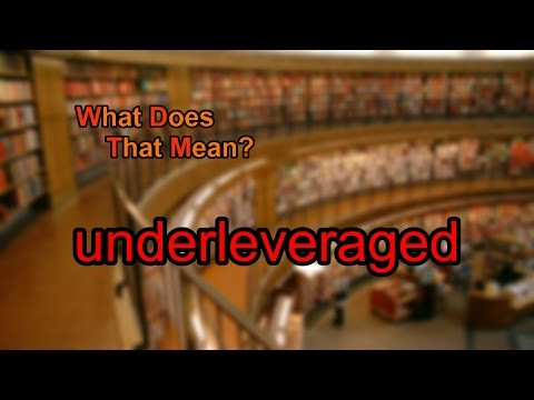 What Does Underleveraged Mean Youtube