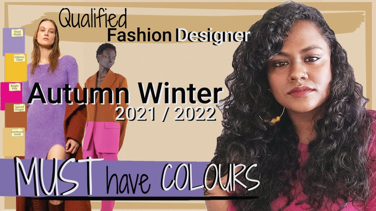 MUST HAVE COLOURS for Autumn Winter 2021 / 2022 explained by Fashion Designer