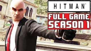 HITMAN SEASON 1 FULL GAME Gameplay Walkthrough Part 1 (FULL SEASON)