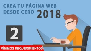 CREAR PAGINA WEB DESDE CERO 2018 PARTE 2 | MÍNIMOS REQUERIMIENTOS
