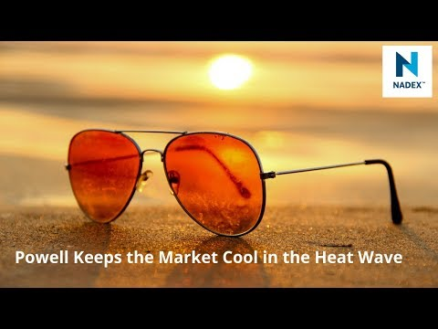 Powell Keeps the Market Cool in the Heat Wave