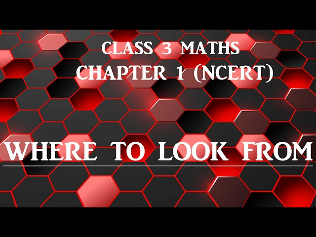 Where to Look From Class 3 Maths Chapter 1 NCERT | CBSE