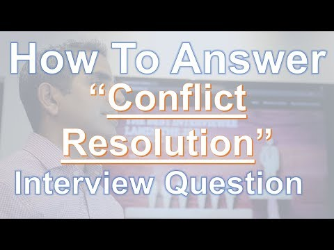 How To Answer:  Interview Questions On Resolving Conflict