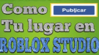 [ROBLOX STUDIO] How to post your place on ROBLOX