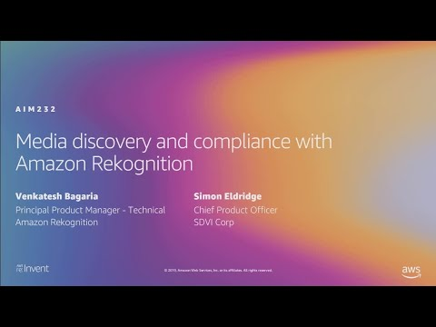 AWS re:Invent 2019: Media discovery and compliance with Amazon Rekognition (AIM232)
