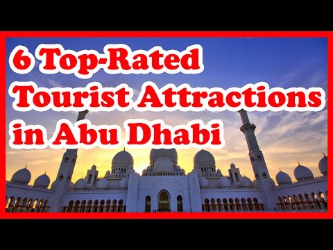 6 Top-Rated Tourist Attractions in Abu Dhabi