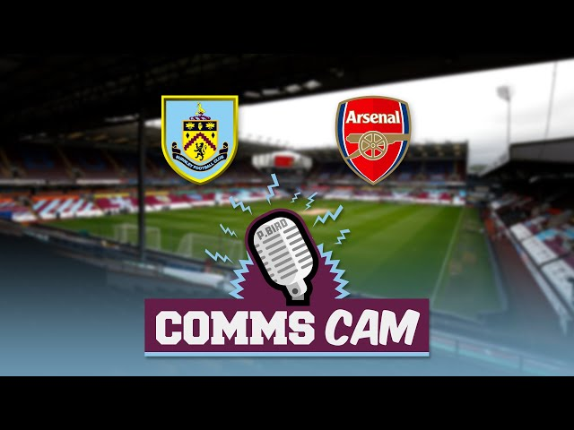 COMMS CAM LIVE | Burnley v Arsenal | Phil Bird & Ross Wallace