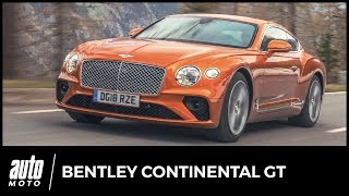 Bentley Continental GT : Colossale, monumentale, Continental !