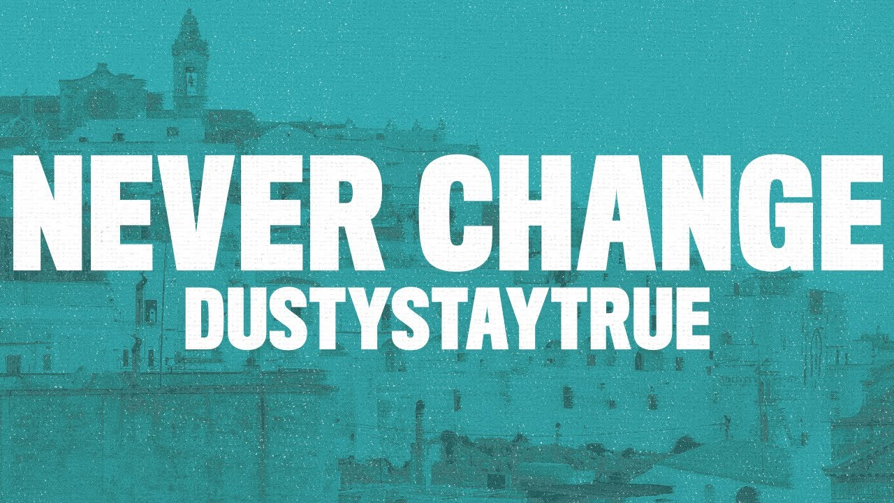 "DustyStayTrue - Never Change (Lyrics) ""I've just been so lonely lonely lonely"""
