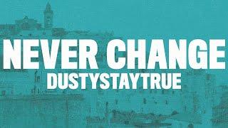 DustyStayTrue - Never Change (Lyrics) \