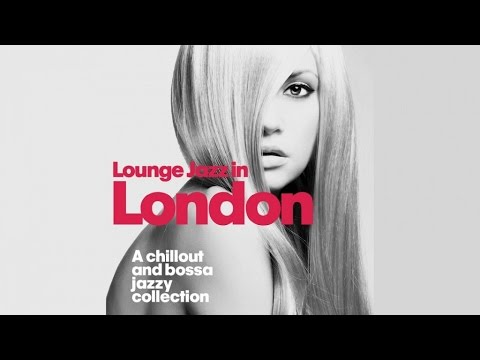 Top Lounge Jazz in London ( A Chillout and Bossa Jazzy Music Collection ) - 1 Hour Non Stop Music