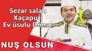 NUŞ  OLSUN  -  Sezar salatı, Xaçapuri , Ev üsulu Dönər  / 28 09 2017/