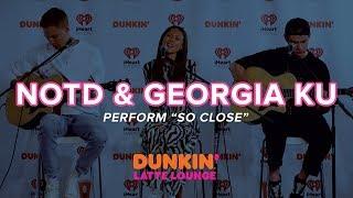 NOTD & Georgia Ku Perform 'So Close' Live | DLL