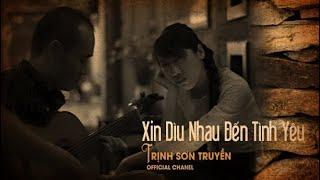 Xin Dìu Nhau Đến Tình Yêu- Trịnh Sơn Truyền